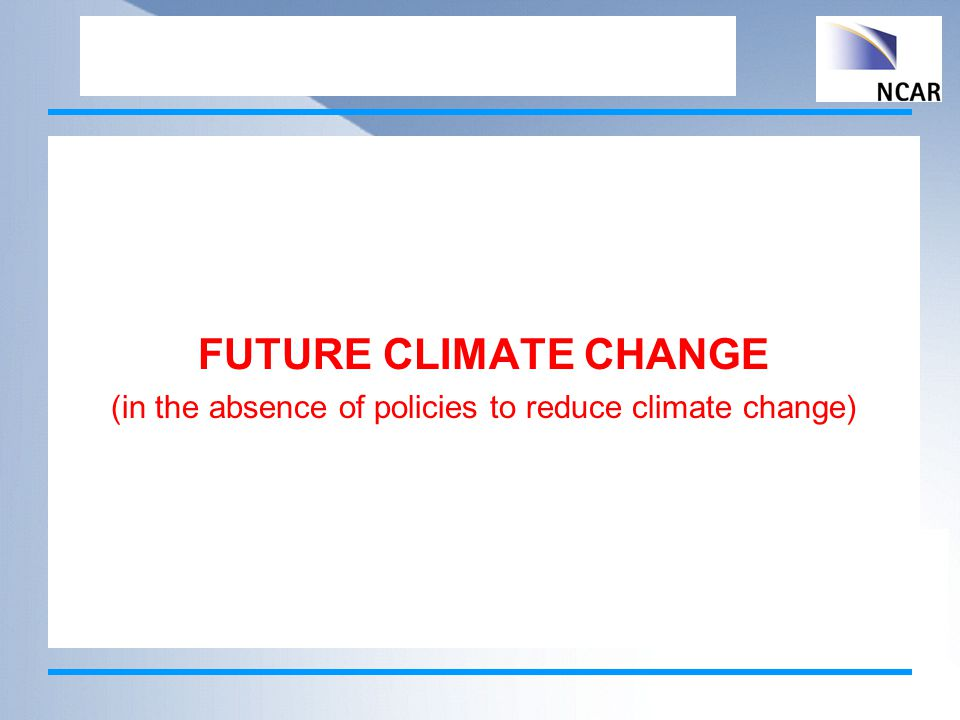 FUTURE CLIMATE CHANGE (in the absence of policies to reduce climate change)