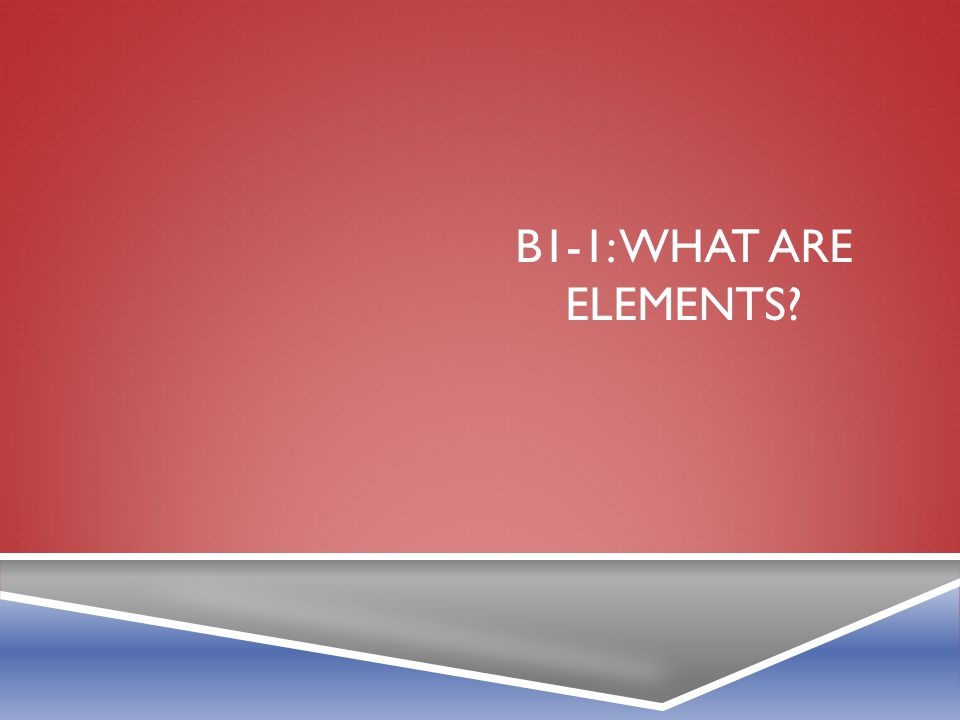B1-1: WHAT ARE ELEMENTS