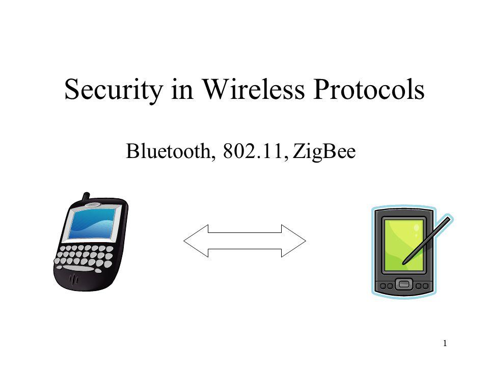 1 Security in Wireless Protocols Bluetooth, 802.11, ZigBee