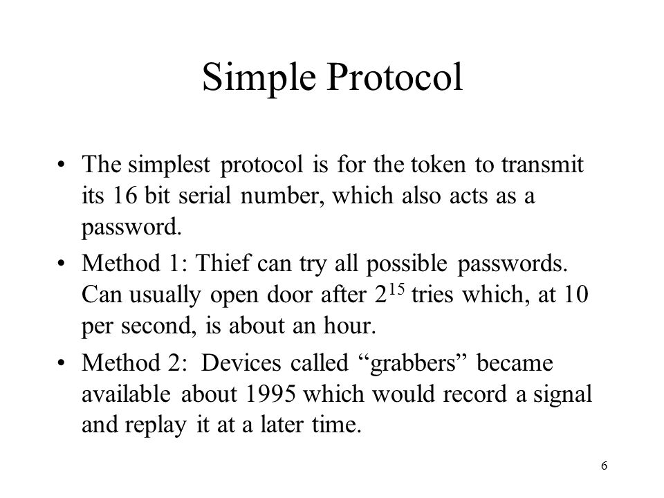 6 Simple Protocol The simplest protocol is for the token to transmit its 16 bit serial number, which also acts as a password.