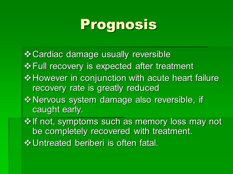 Prognosis  Cardiac damage usually reversible  Full recovery is expected after treatment  However in conjunction with acute heart failure recovery rate is greatly reduced  Nervous system damage also reversible, if caught early.