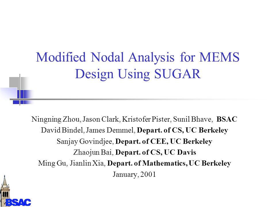 Modified Nodal Analysis for MEMS Design Using SUGAR Ningning Zhou, Jason Clark, Kristofer Pister, Sunil Bhave, BSAC David Bindel, James Demmel, Depart.