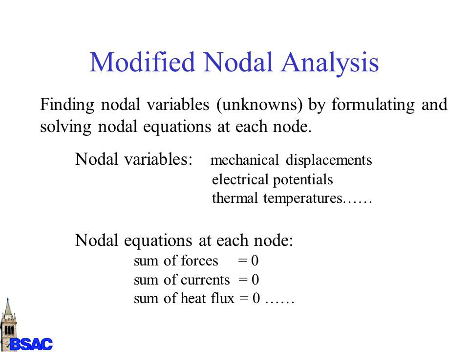 Modified Nodal Analysis Finding nodal variables (unknowns) by formulating and solving nodal equations at each node. Nodal variables: mechanical displa