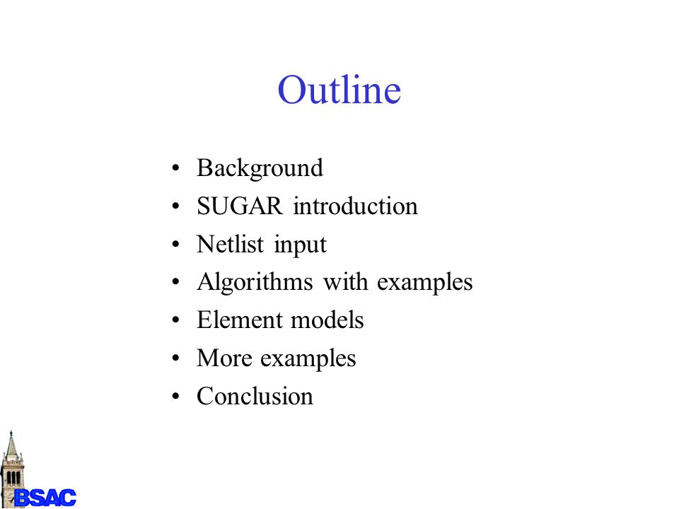 Outline Background SUGAR introduction Netlist input Algorithms with examples Element models More examples Conclusion