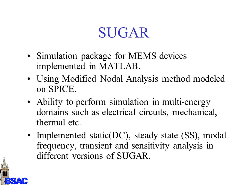 SUGAR Simulation package for MEMS devices implemented in MATLAB. Using Modified Nodal Analysis method modeled on SPICE. Ability to perform simulation