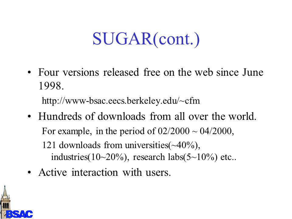 SUGAR(cont.) Four versions released free on the web since June 1998. http://www-bsac.eecs.berkeley.edu/~cfm Hundreds of downloads from all over the wo
