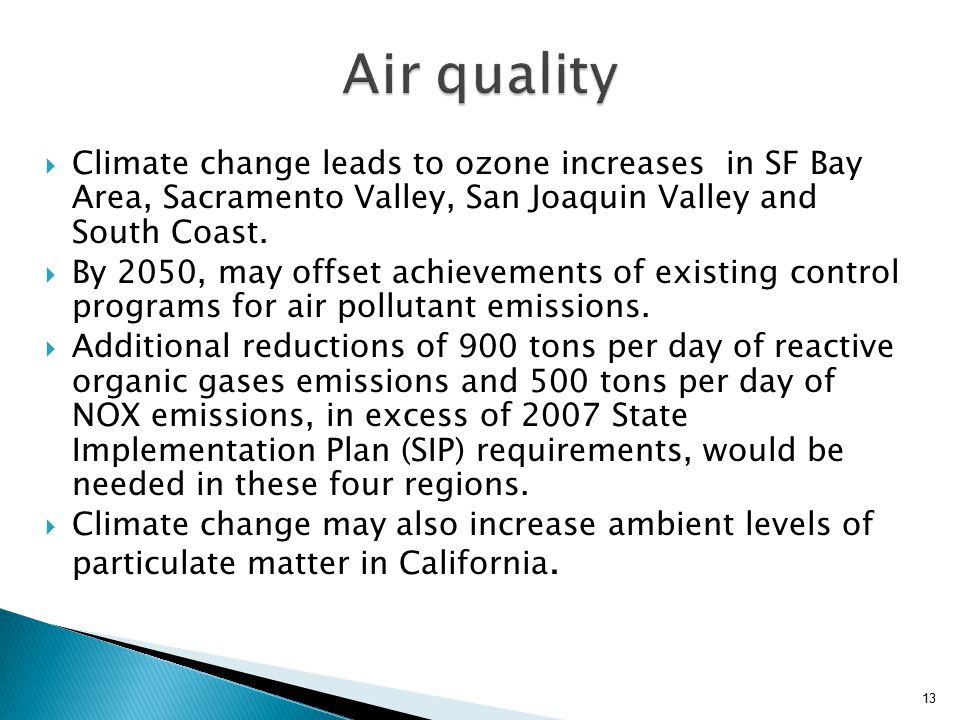  Climate change leads to ozone increases in SF Bay Area, Sacramento Valley, San Joaquin Valley and South Coast.