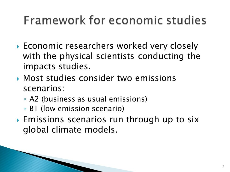  Economic researchers worked very closely with the physical scientists conducting the impacts studies.  Most studies consider two emissions scenario