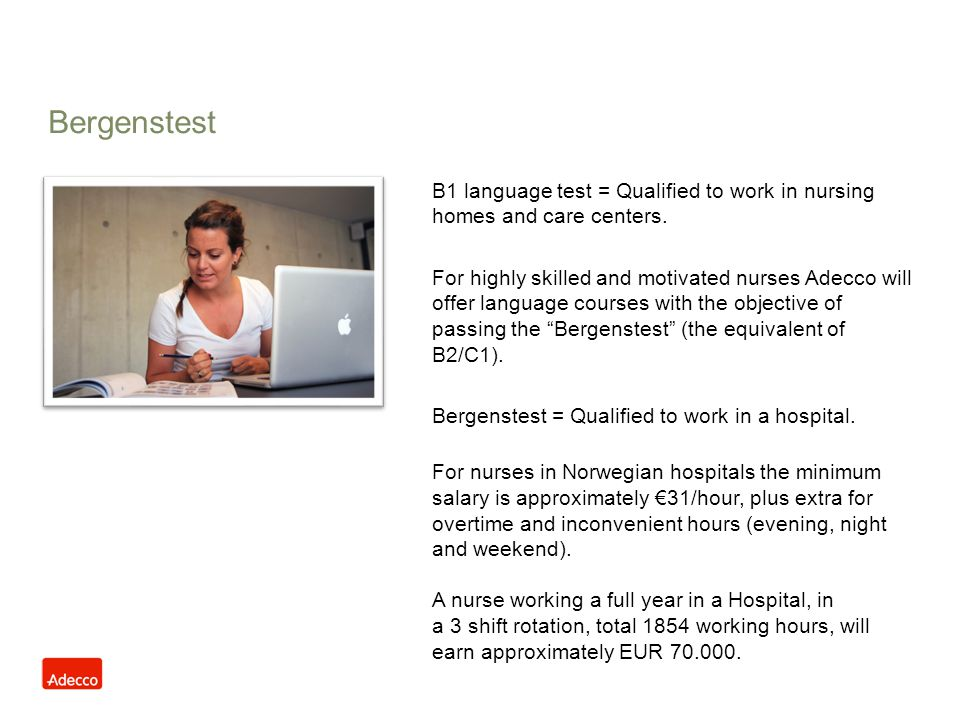Bergenstest B1 language test = Qualified to work in nursing homes and care centers. For highly skilled and motivated nurses Adecco will offer language