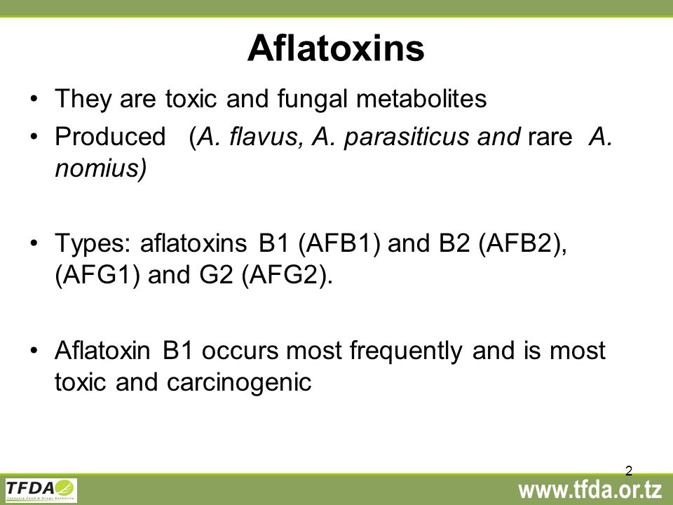www.tfda.or.tz 2 Aflatoxins They are toxic and fungal metabolites Produced (A.