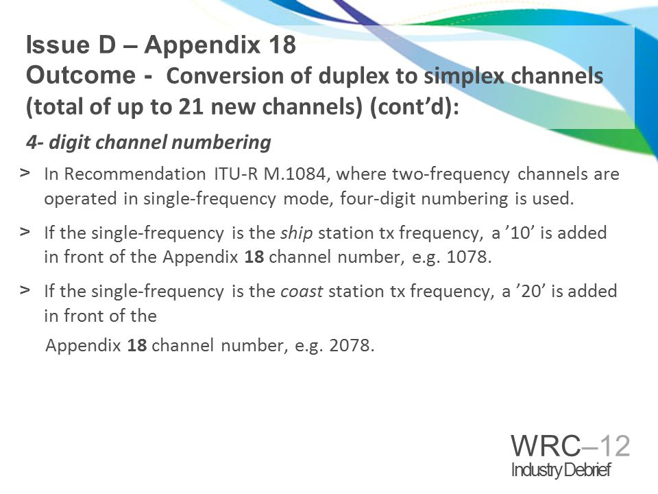 WRC–12 Industry Debrief 4- digit channel numbering >In Recommendation ITU-R M.1084, where two-frequency channels are operated in single-frequency mode, four-digit numbering is used.