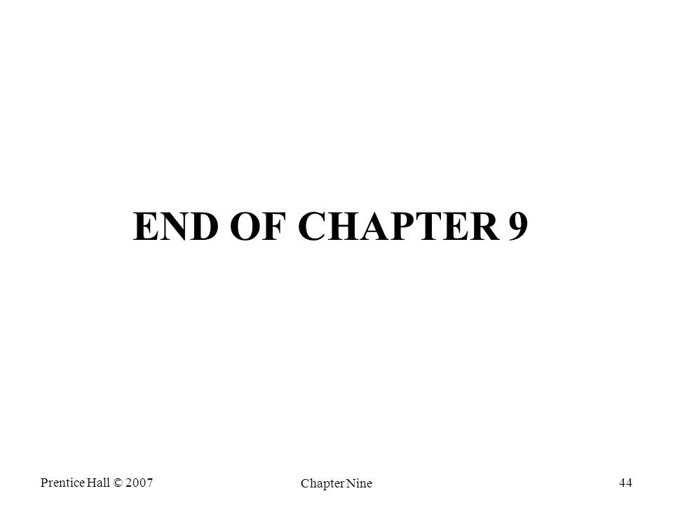 Prentice Hall © 2007 Chapter Nine 44 END OF CHAPTER 9