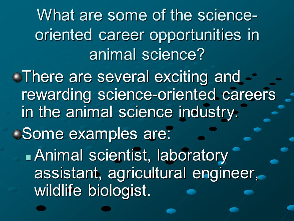 What are some of the science- oriented career opportunities in animal science.