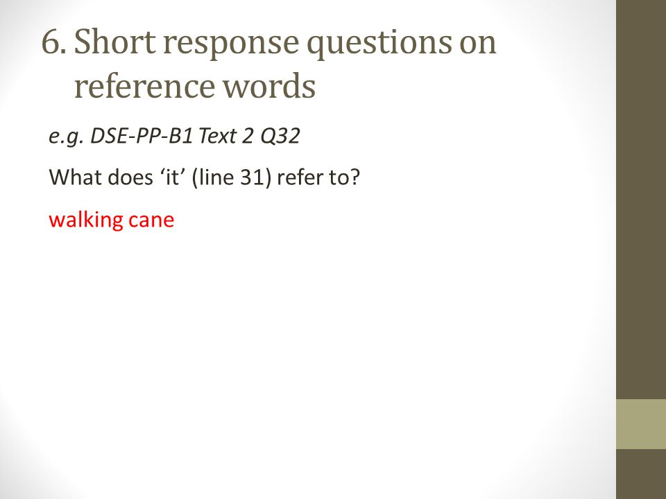 6. Short response questions on 6. reference words e.g.