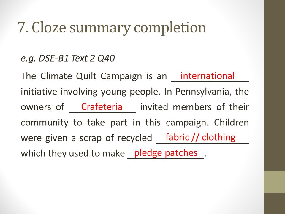 7. Cloze summary completion e.g.