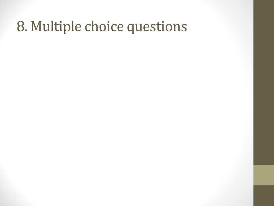 8. Multiple choice questions