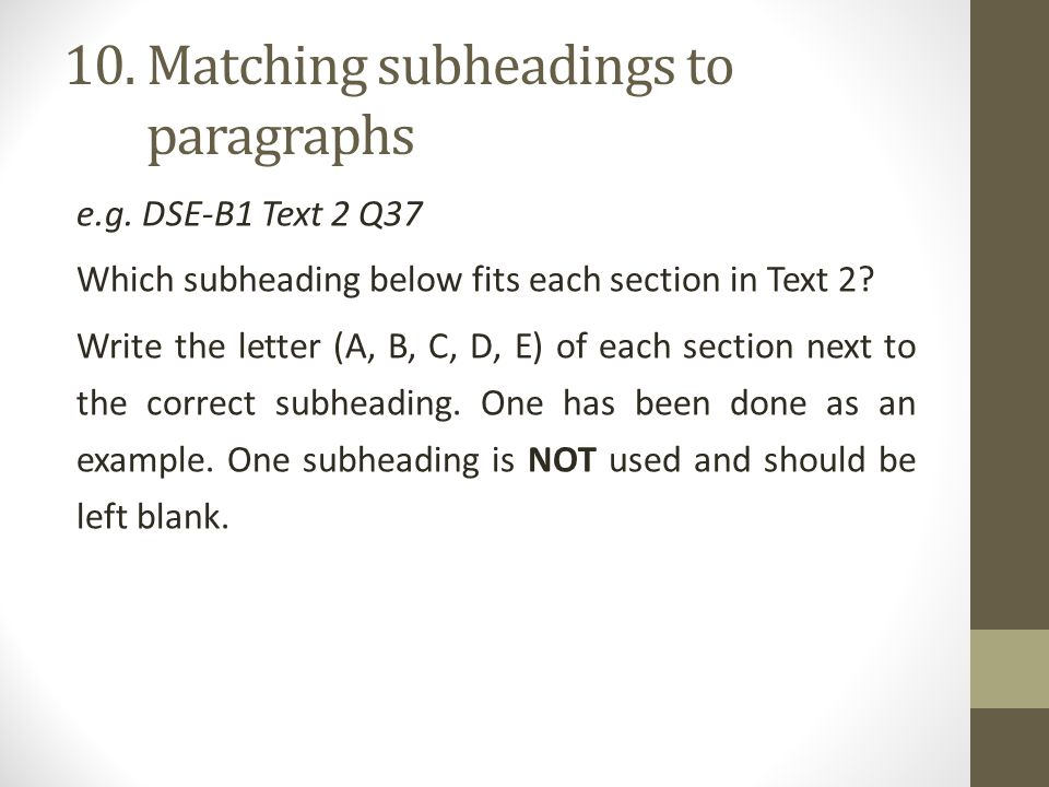 10. Matching subheadings to 10. paragraphs e.g. DSE-B1 Text 2 Q37 Which subheading below fits each section in Text 2? Write the letter (A, B, C, D, E)