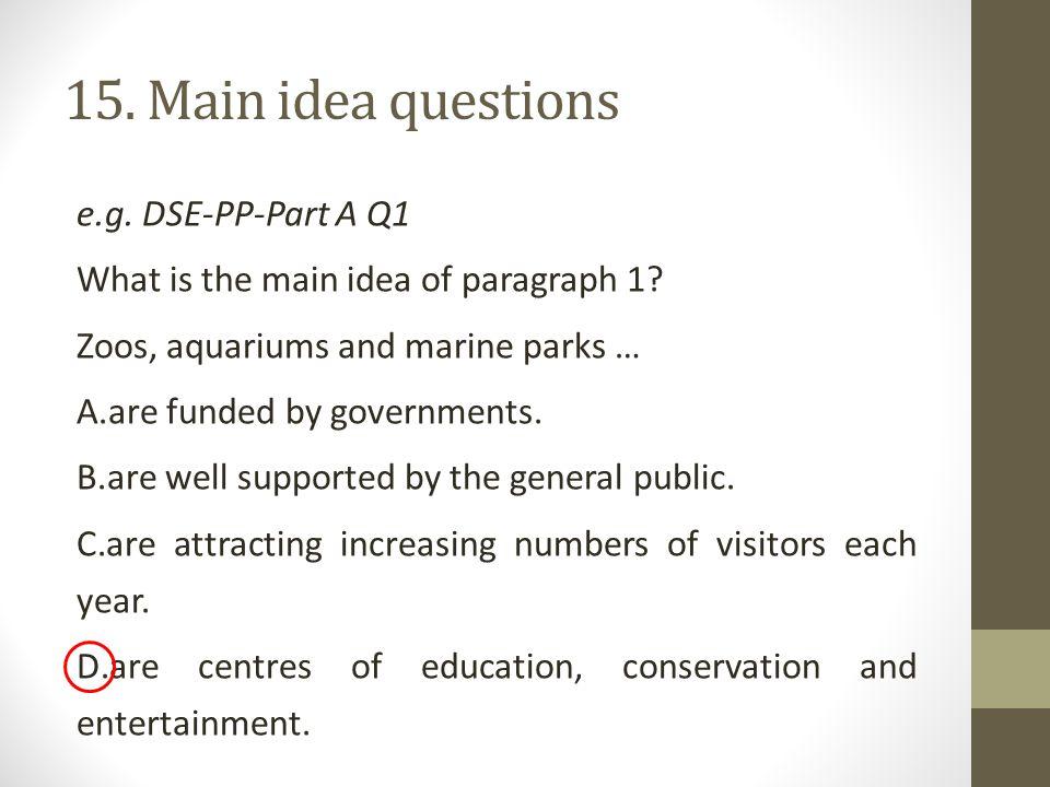 15. Main idea questions e.g. DSE-PP-Part A Q1 What is the main idea of paragraph 1.