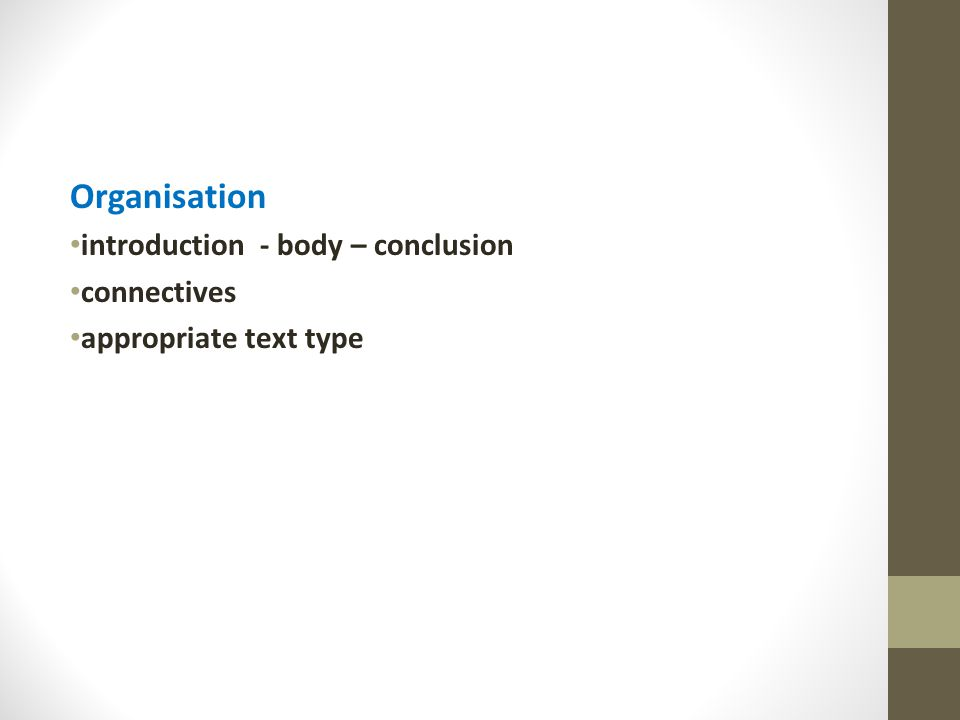 Organisation introduction - body – conclusion connectives appropriate text type