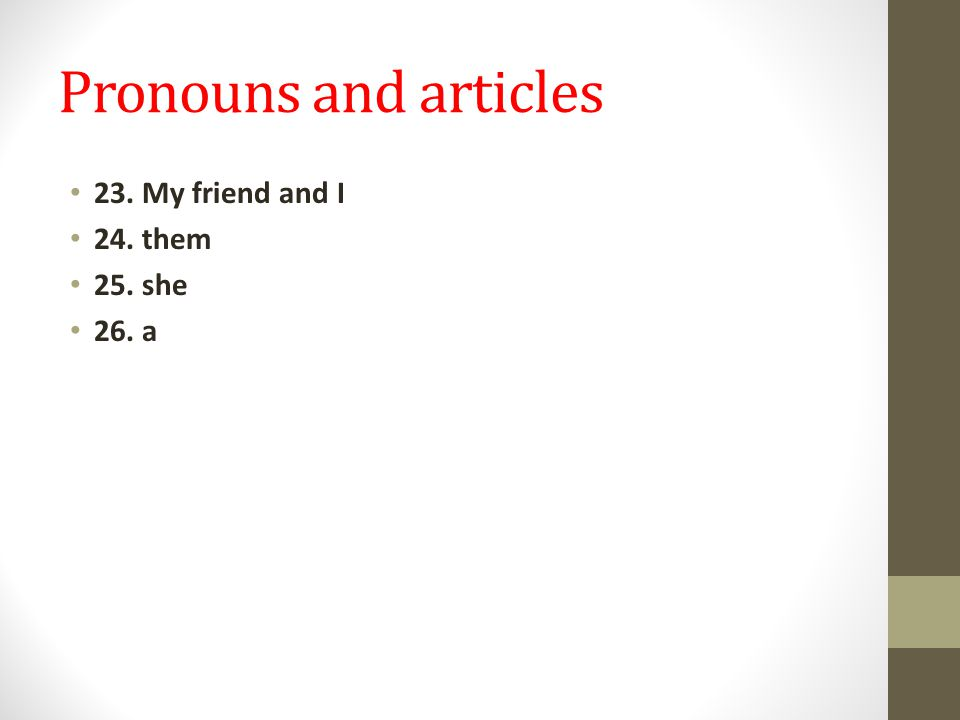 Pronouns and articles 23. My friend and I 24. them 25. she 26. a