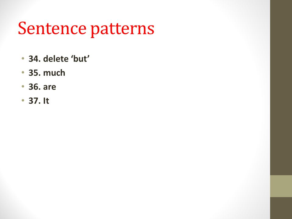 Sentence patterns 34. delete 'but' 35. much 36. are 37. It
