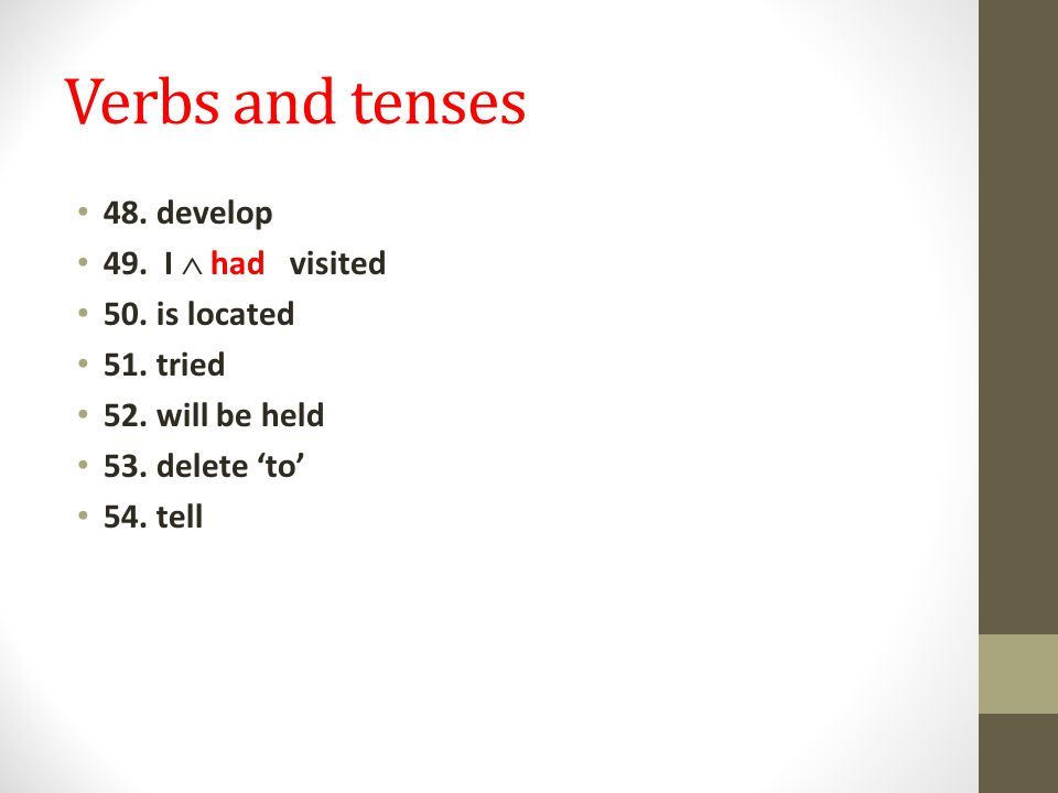 Verbs and tenses 48. develop 49. I  had visited 50.