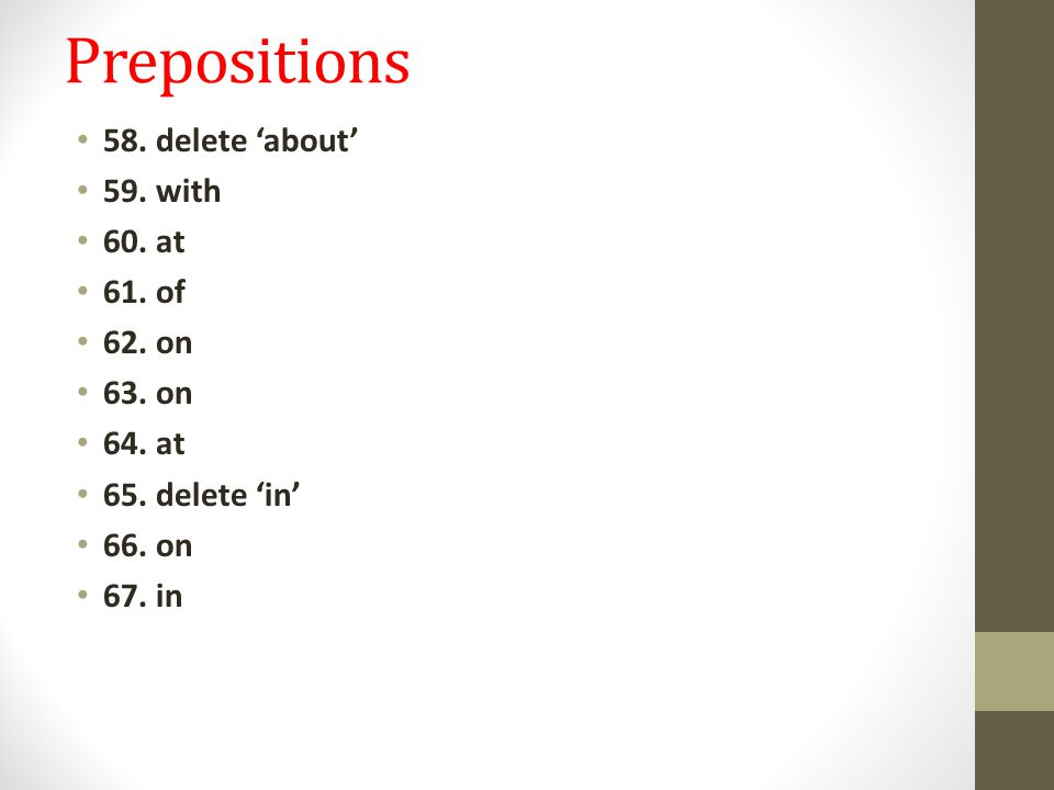 Prepositions 58. delete 'about' 59. with 60. at 61. of 62. on 63. on 64. at 65. delete 'in' 66. on 67. in