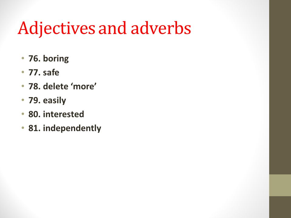 Adjectives and adverbs 76. boring 77. safe 78. delete 'more' 79. easily 80. interested 81. independently