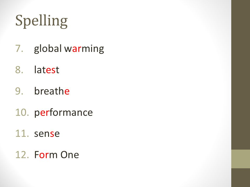 Spelling 7. global warming 8. latest 9. breathe 10. performance 11. sense 12. Form One