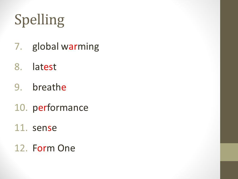 Spelling 7. global warming 8. latest 9. breathe 10. performance 11. sense 12. Form One