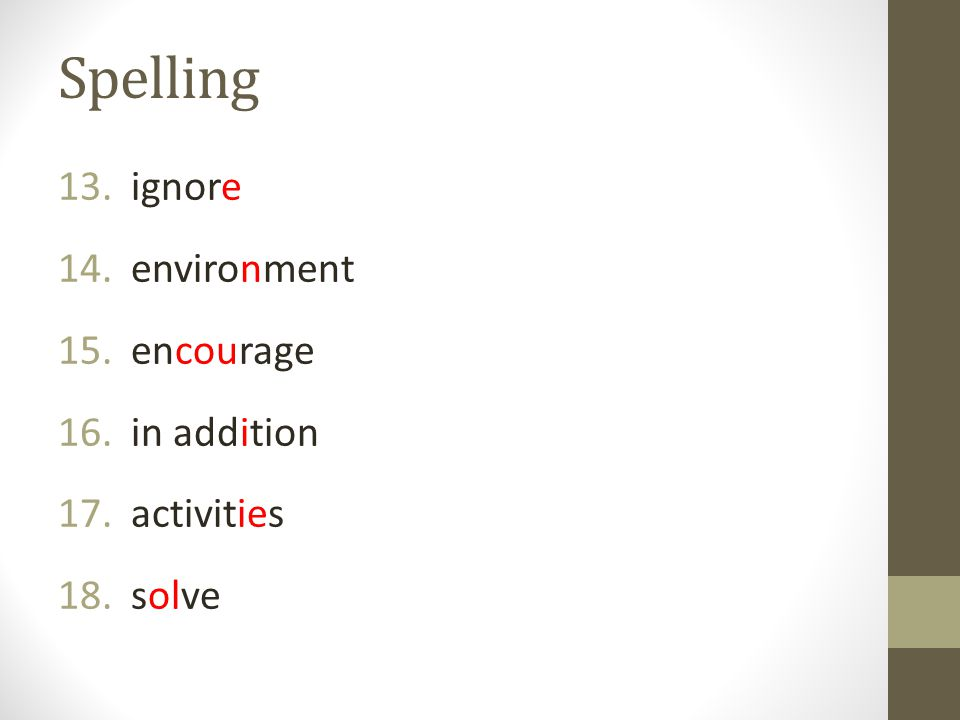 Spelling 13. ignore 14. environment 15. encourage 16. in addition 17. activities 18. solve