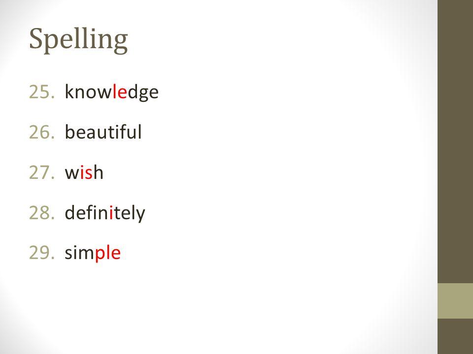 Spelling 25. knowledge 26. beautiful 27. wish 28. definitely 29. simple