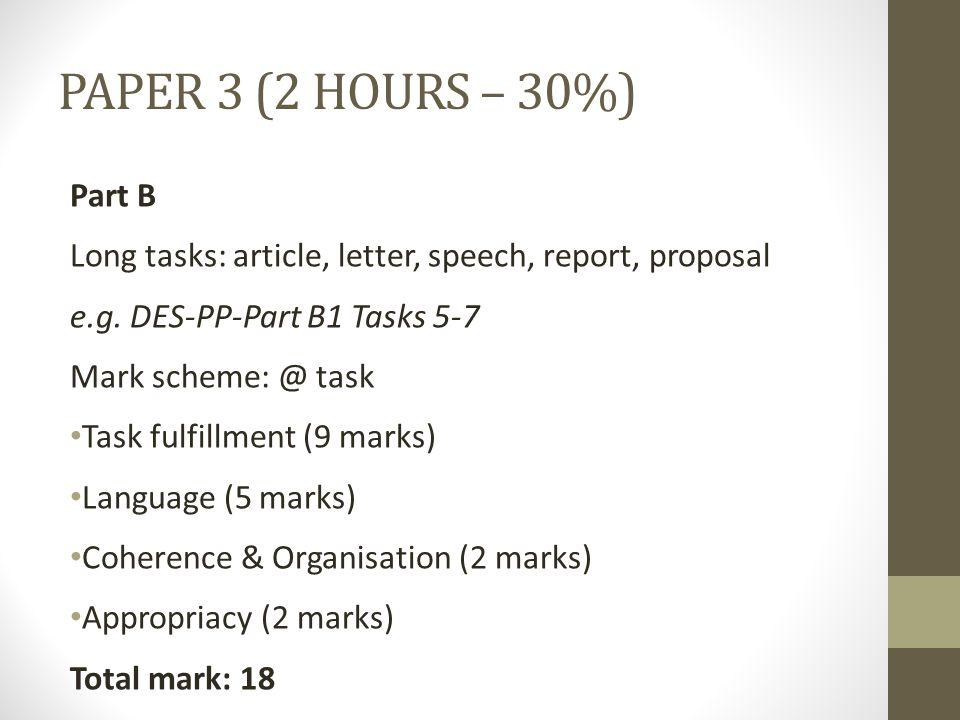 PAPER 3 (2 HOURS – 30%) Part B Long tasks: article, letter, speech, report, proposal e.g.