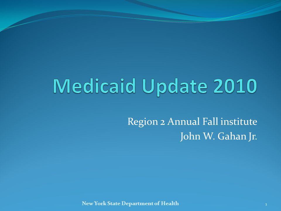 Region 2 Annual Fall institute John W. Gahan Jr. 1 New York State Department of Health