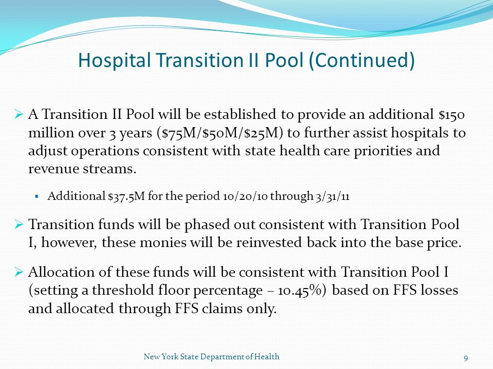  A Transition II Pool will be established to provide an additional $150 million over 3 years ($75M/$50M/$25M) to further assist hospitals to adjust operations consistent with state health care priorities and revenue streams.