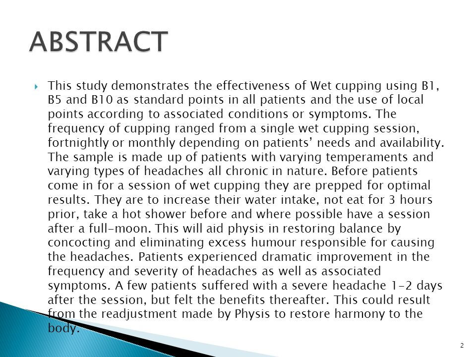  This study demonstrates the effectiveness of Wet cupping using B1, B5 and B10 as standard points in all patients and the use of local points according to associated conditions or symptoms.