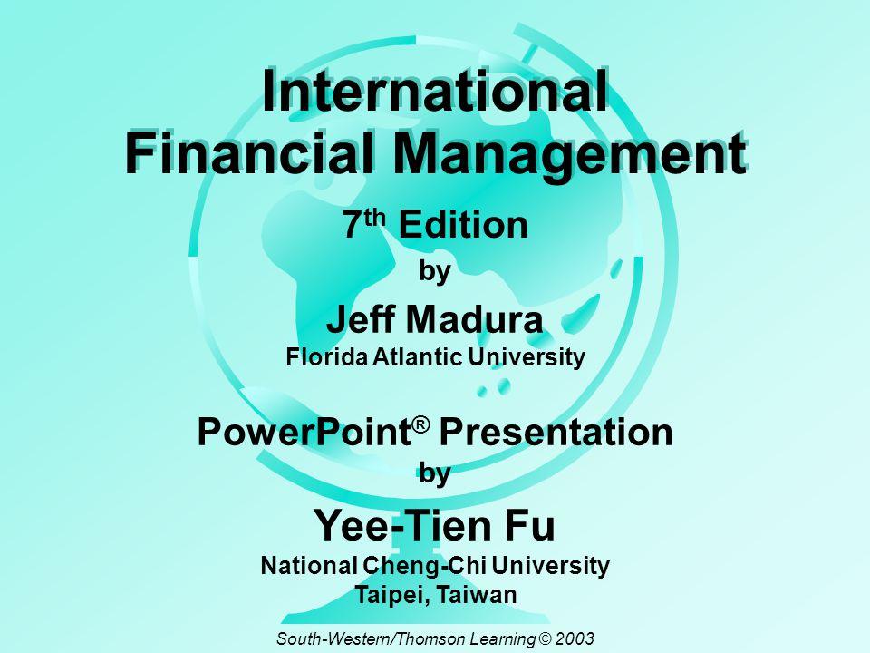 by Jeff Madura Florida Atlantic University International Financial Management 7 th Edition PowerPoint ® Presentation by Yee-Tien Fu National Cheng-Chi