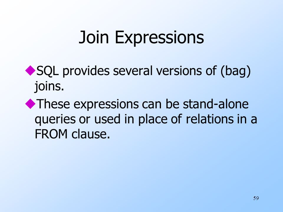 59 Join Expressions uSQL provides several versions of (bag) joins.