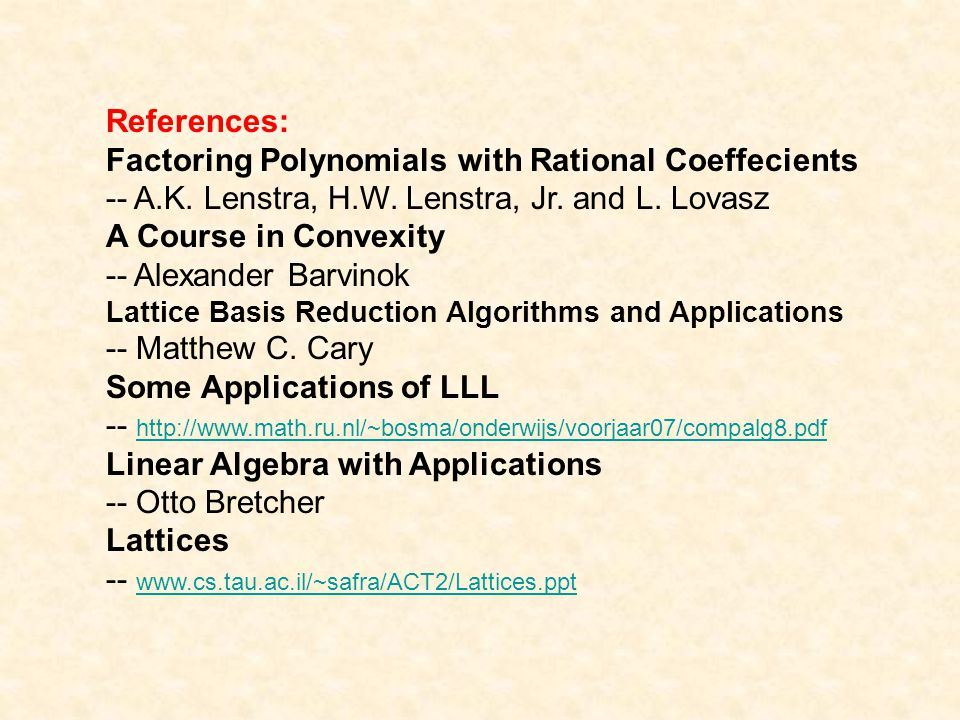 References: Factoring Polynomials with Rational Coeffecients -- A.K. Lenstra, H.W. Lenstra, Jr. and L. Lovasz A Course in Convexity -- Alexander Barvi