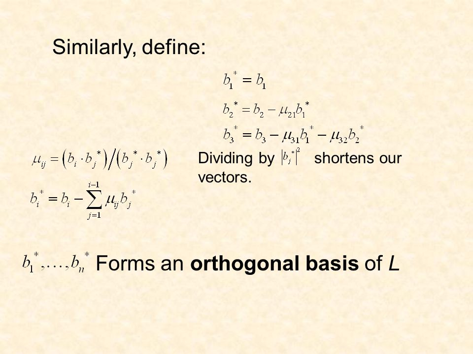 Similarly, define: Forms an orthogonal basis of L Dividing by shortens our vectors.