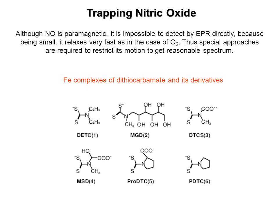 Trapping Nitric Oxide Although NO is paramagnetic, it is impossible to detect by EPR directly, because being small, it relaxes very fast as in the cas