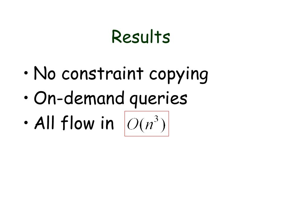Results No constraint copying On-demand queries All flow in