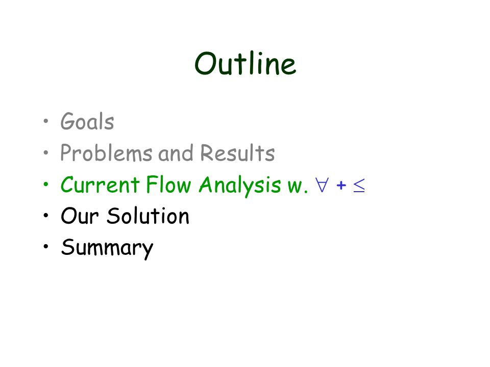 Outline Goals Problems and Results Current Flow Analysis w.  +  Our Solution Summary
