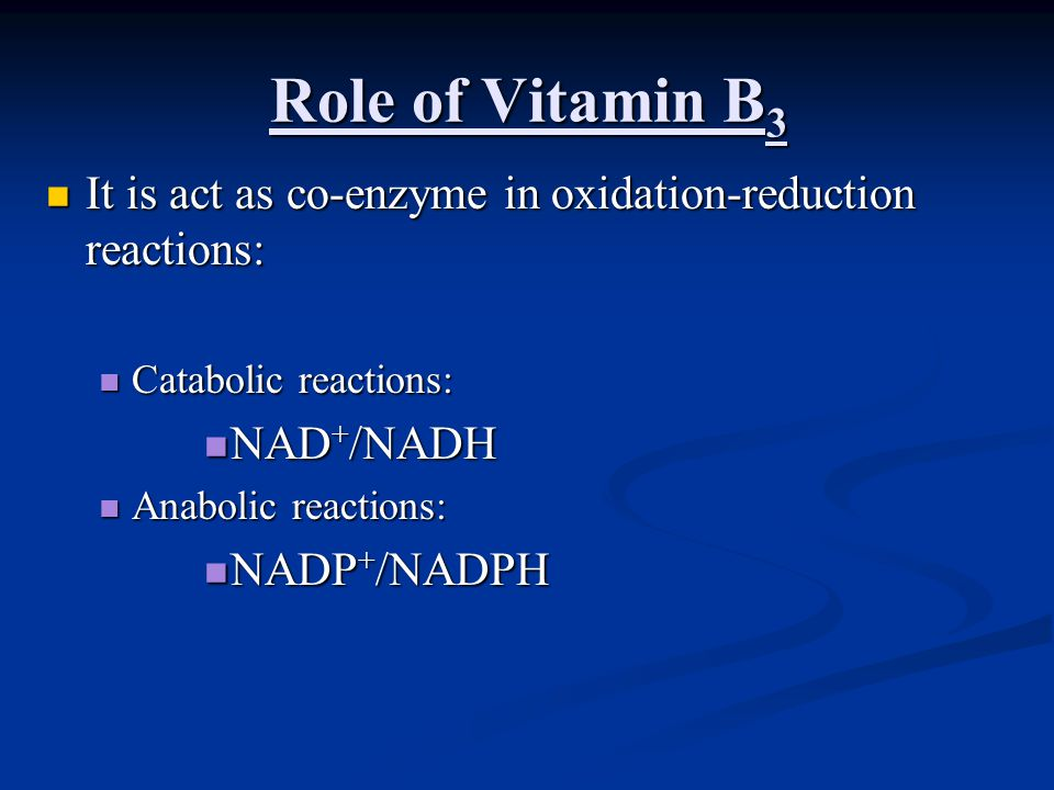 Role of Vitamin B 3 It is act as co-enzyme in oxidation-reduction reactions: It is act as co-enzyme in oxidation-reduction reactions: Catabolic reacti
