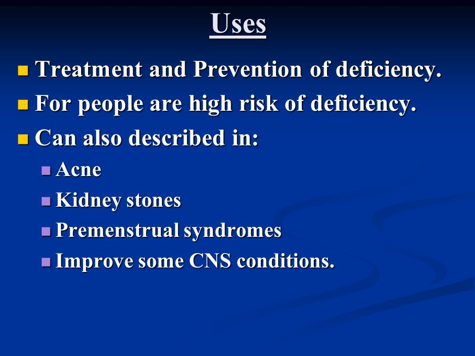 Uses Treatment and Prevention of deficiency. Treatment and Prevention of deficiency. For people are high risk of deficiency. For people are high risk