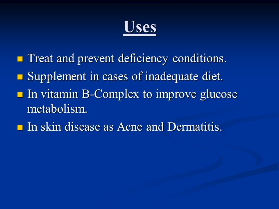 Uses Treat and prevent deficiency conditions. Treat and prevent deficiency conditions. Supplement in cases of inadequate diet. Supplement in cases of