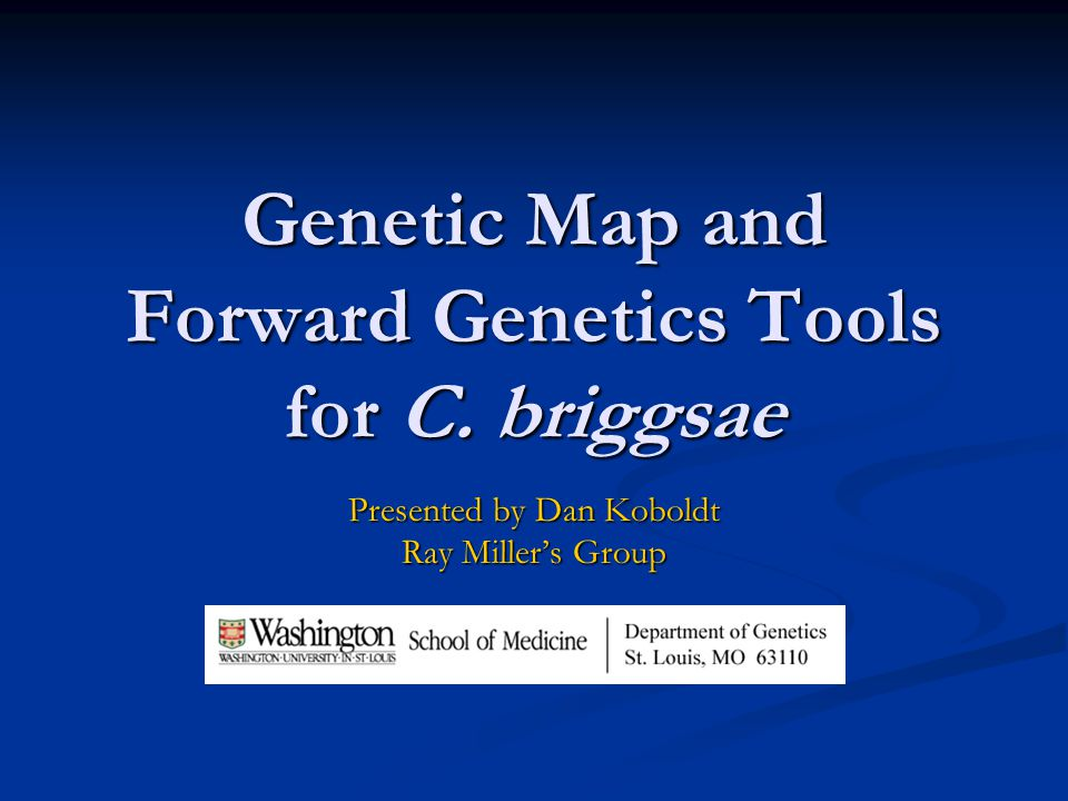 Genetic Map and Forward Genetics Tools for C. briggsae Presented by Dan Koboldt Ray Miller's Group