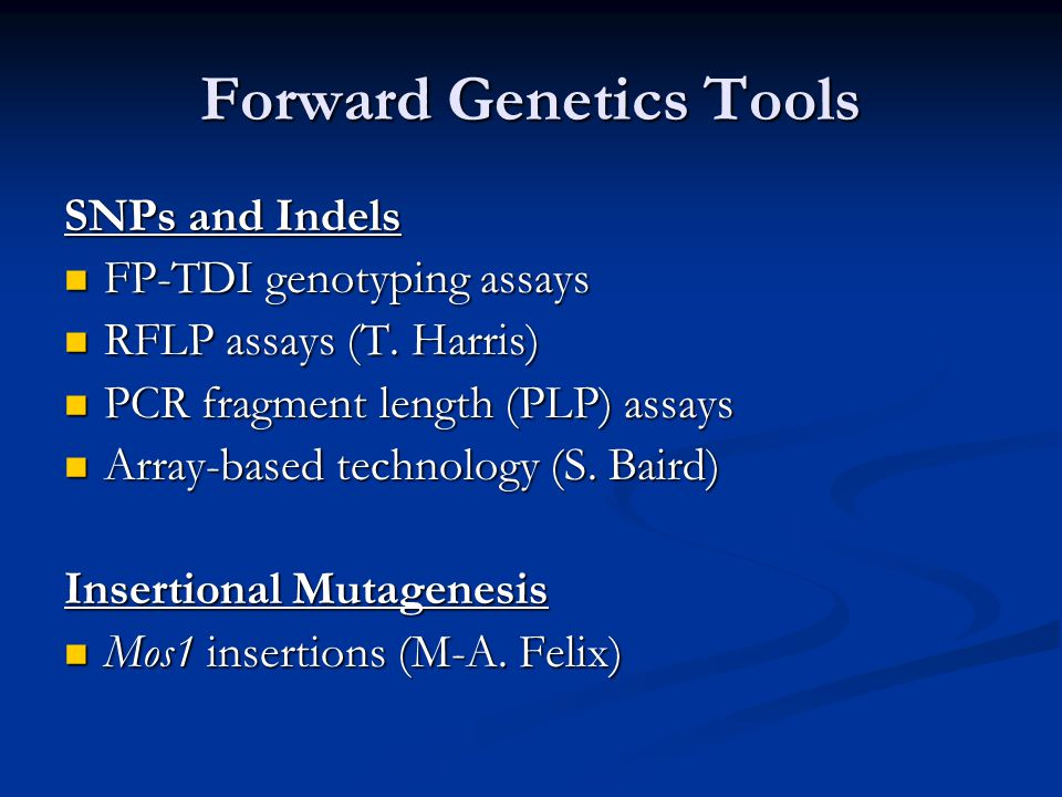 Forward Genetics Tools SNPs and Indels FP-TDI genotyping assays FP-TDI genotyping assays RFLP assays (T.