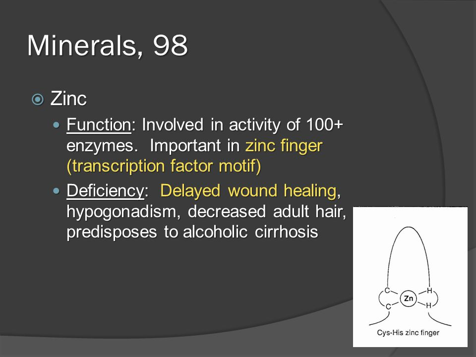 Minerals, 98  Zinc Function: Involved in activity of 100+ enzymes.