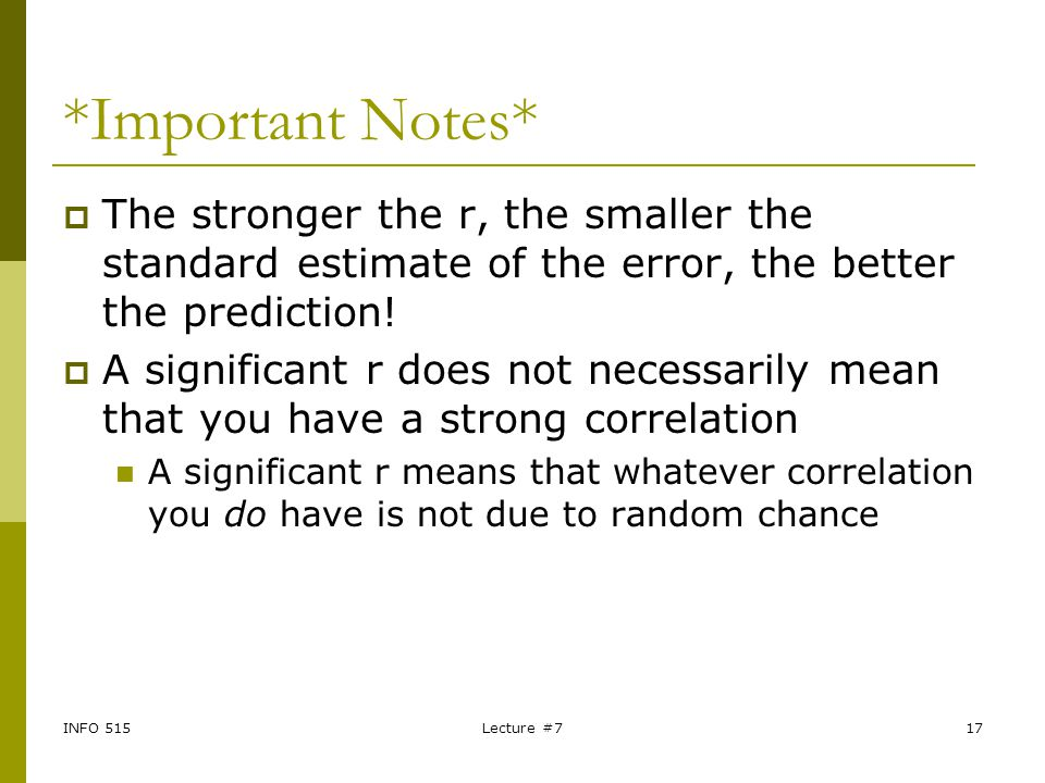 INFO 515Lecture #717 *Important Notes*  The stronger the r, the smaller the standard estimate of the error, the better the prediction!  A significan